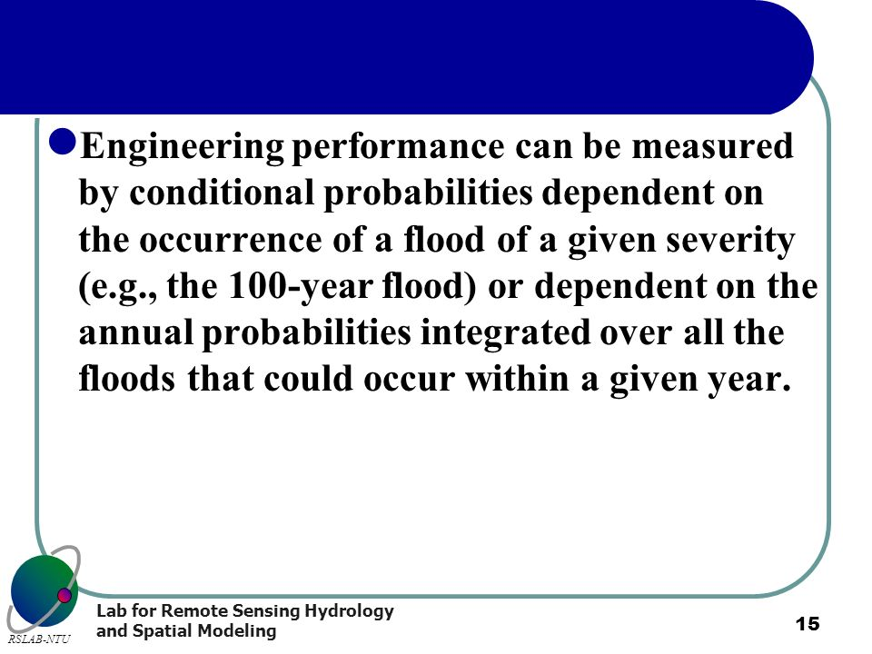 Lab for Remote Sensing Hydrology and Spatial Modeling RSLAB-NTU 15 Engineering performance can be measured by conditional probabilities dependent on t