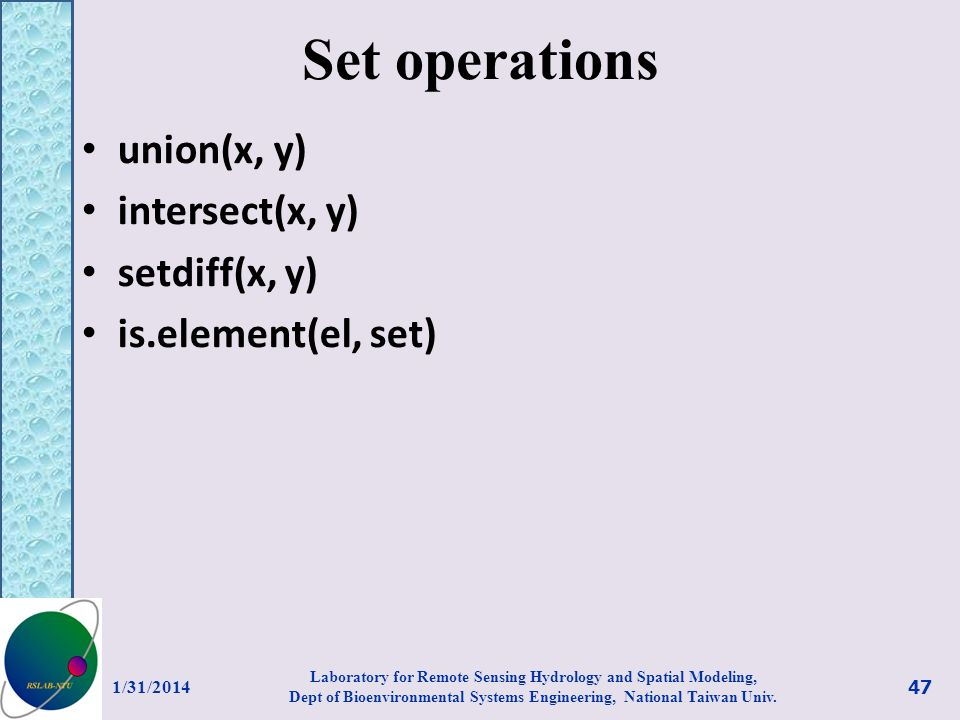 Set operations union(x, y) intersect(x, y) setdiff(x, y) is.element(el, set) 1/31/2014 47 Laboratory for Remote Sensing Hydrology and Spatial Modeling