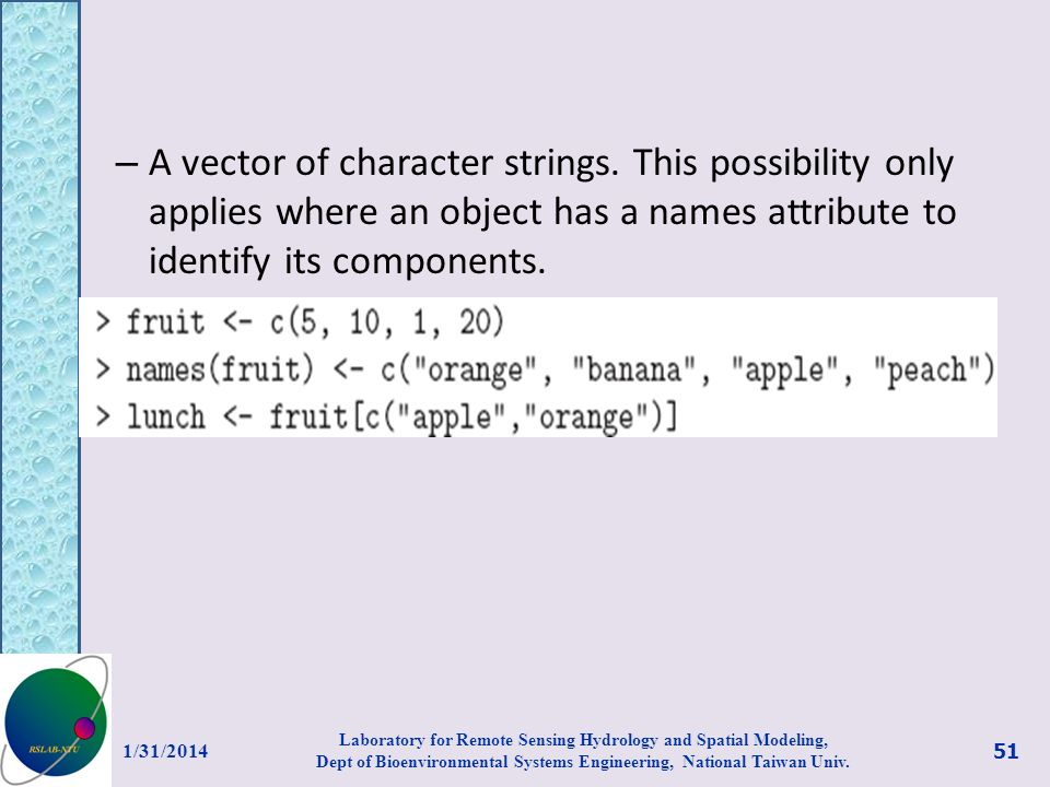 – A vector of character strings. This possibility only applies where an object has a names attribute to identify its components. 1/31/2014 51 Laborato