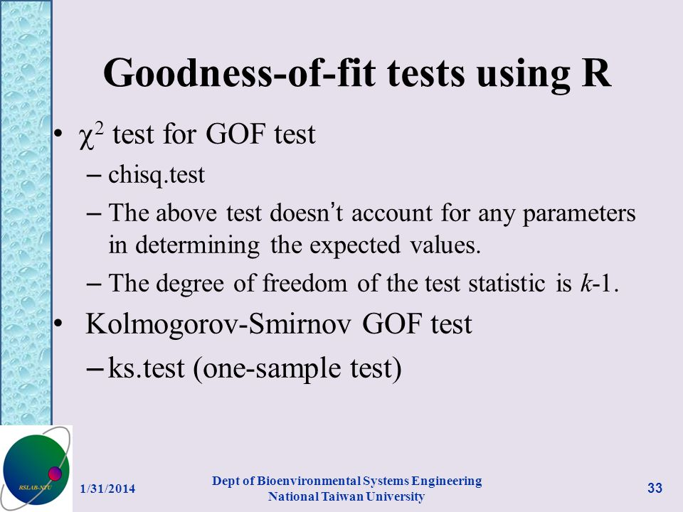Goodness-of-fit tests using R 2 test for GOF test – chisq.test – The above test doesn t account for any parameters in determining the expected values.
