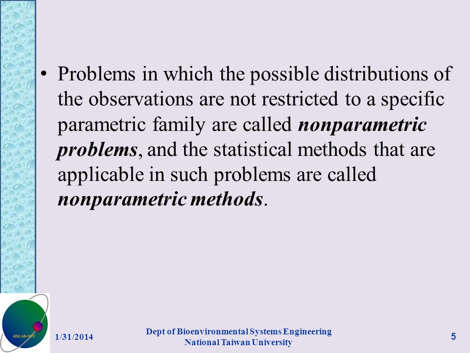 Problems in which the possible distributions of the observations are not restricted to a specific parametric family are called nonparametric problems, and the statistical methods that are applicable in such problems are called nonparametric methods.