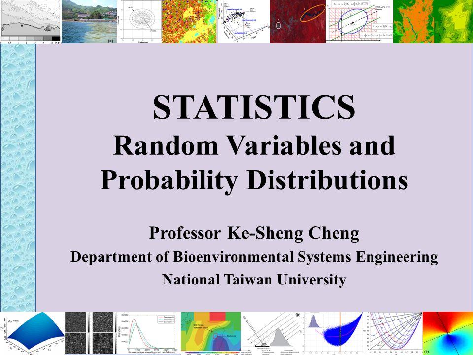 STATISTICS Random Variables and Probability Distributions Professor Ke-Sheng Cheng Department of Bioenvironmental Systems Engineering National Taiwan