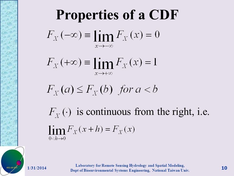 Properties of a CDF is continuous from the right, i.e. 1/31/2014 10 Laboratory for Remote Sensing Hydrology and Spatial Modeling, Dept of Bioenvironme
