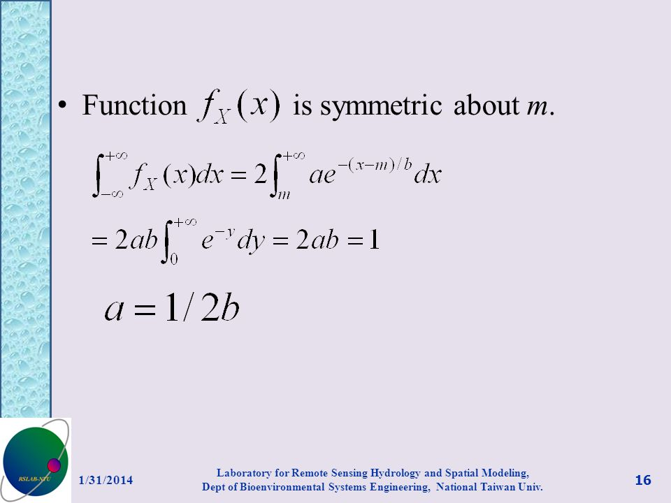 Function is symmetric about m. 1/31/2014 16 Laboratory for Remote Sensing Hydrology and Spatial Modeling, Dept of Bioenvironmental Systems Engineering