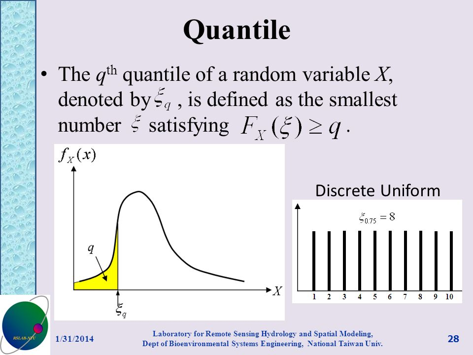 Quantile The q th quantile of a random variable X, denoted by, is defined as the smallest number satisfying. 1/31/2014 Laboratory for Remote Sensing H