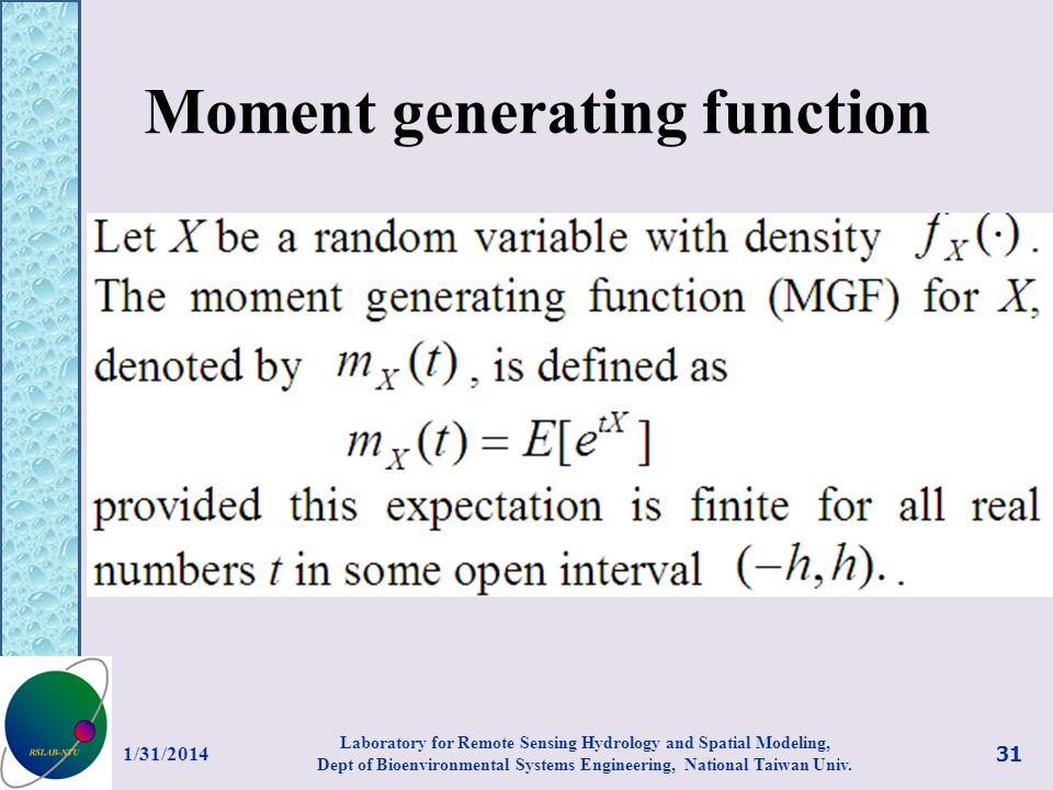 Moment generating function 1/31/2014 31 Laboratory for Remote Sensing Hydrology and Spatial Modeling, Dept of Bioenvironmental Systems Engineering, Na