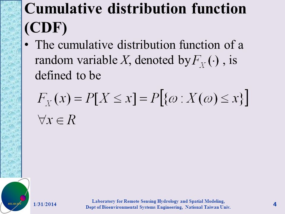 Cumulative distribution function (CDF) The cumulative distribution function of a random variable X, denoted by, is defined to be 1/31/2014 4 Laborator