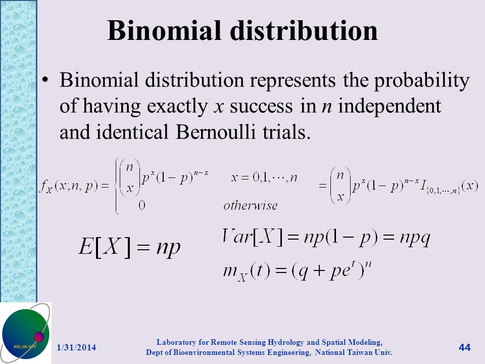 Binomial distribution Binomial distribution represents the probability of having exactly x success in n independent and identical Bernoulli trials. 1/