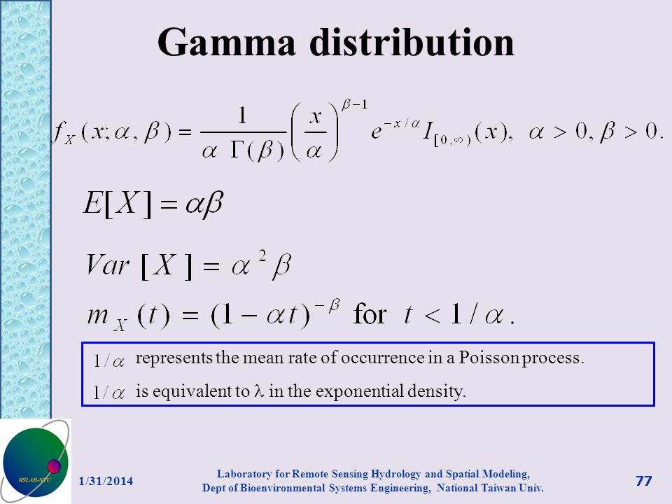 Gamma distribution represents the mean rate of occurrence in a Poisson process. is equivalent to in the exponential density. 1/31/2014 77 Laboratory f