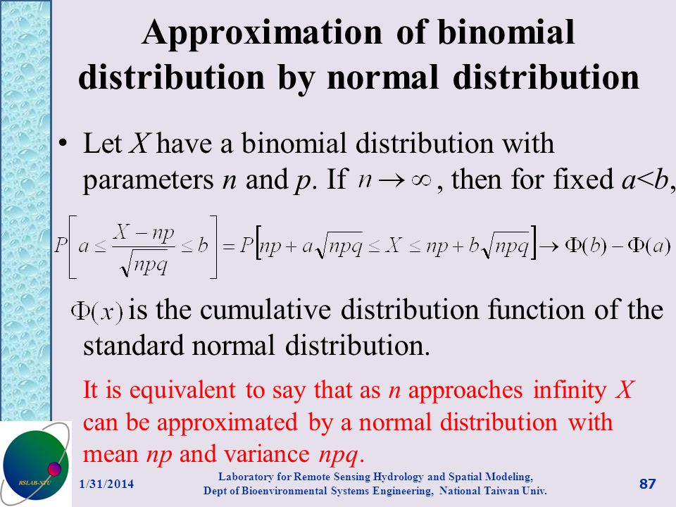 Approximation of binomial distribution by normal distribution Let X have a binomial distribution with parameters n and p. If, then for fixed a<b, is t