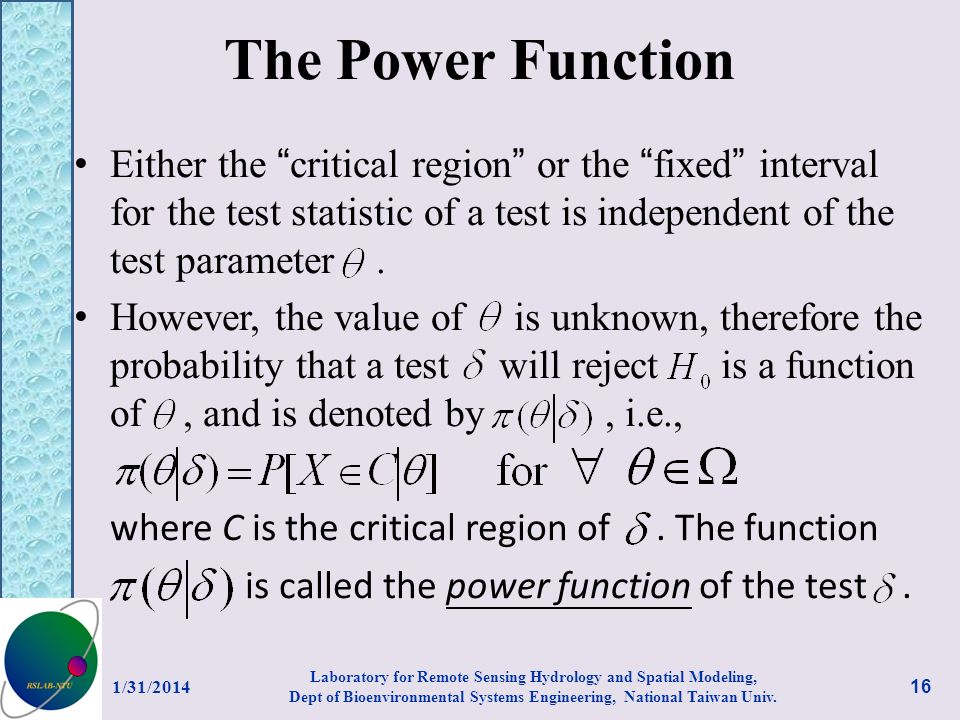 The Power Function Either the critical region or the fixed interval for the test statistic of a test is independent of the test parameter. However, th