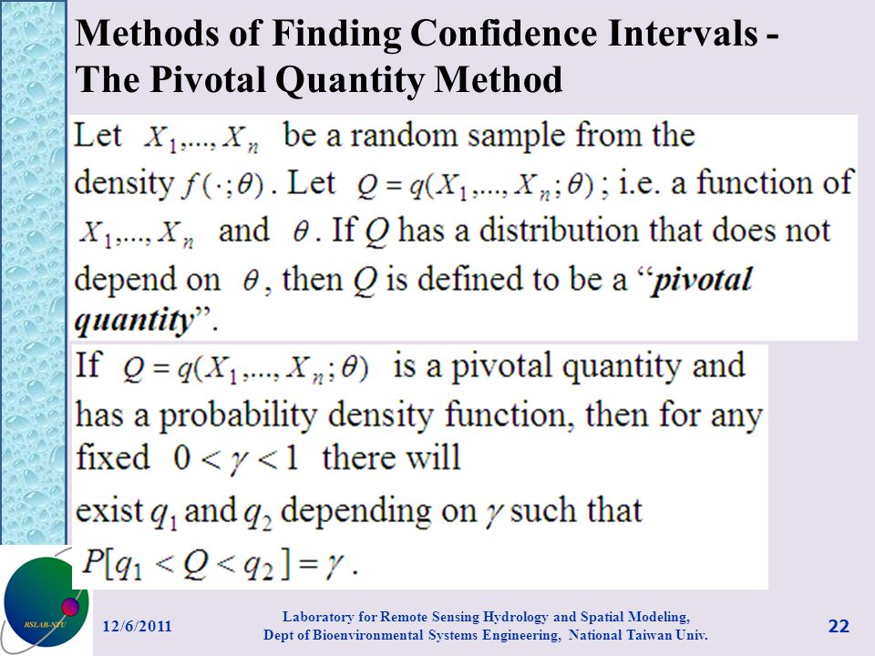 Methods of Finding Confidence Intervals - The Pivotal Quantity Method 12/6/ Laboratory for Remote Sensing Hydrology and Spatial Modeling, Dept of Bioenvironmental Systems Engineering, National Taiwan Univ.