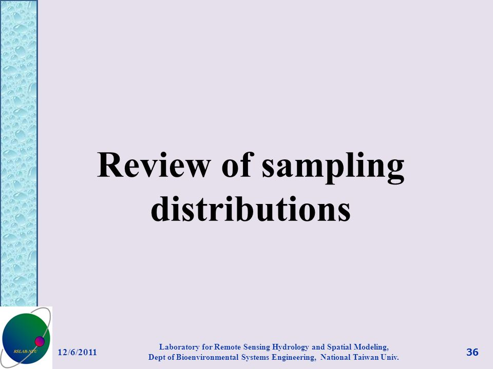 Review of sampling distributions 12/6/ Laboratory for Remote Sensing Hydrology and Spatial Modeling, Dept of Bioenvironmental Systems Engineering, National Taiwan Univ.