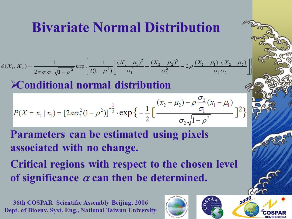 36th COSPAR Scientific Assembly Beijing, 2006 Dept. of Bioenv. Syst. Eng., National Taiwan University Bivariate Normal Distribution Conditional normal