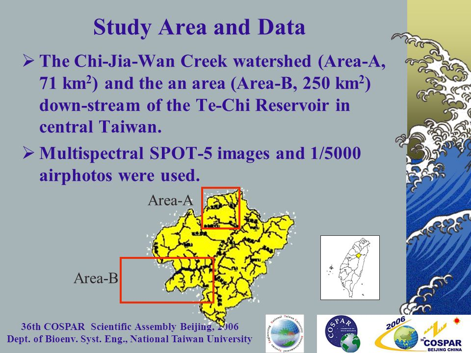 36th COSPAR Scientific Assembly Beijing, 2006 Dept. of Bioenv. Syst. Eng., National Taiwan University Study Area and Data The Chi-Jia-Wan Creek waters