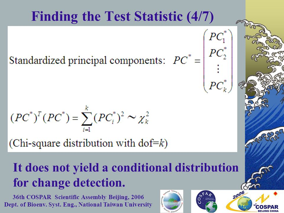 36th COSPAR Scientific Assembly Beijing, 2006 Dept. of Bioenv. Syst. Eng., National Taiwan University Finding the Test Statistic (4/7) It does not yie