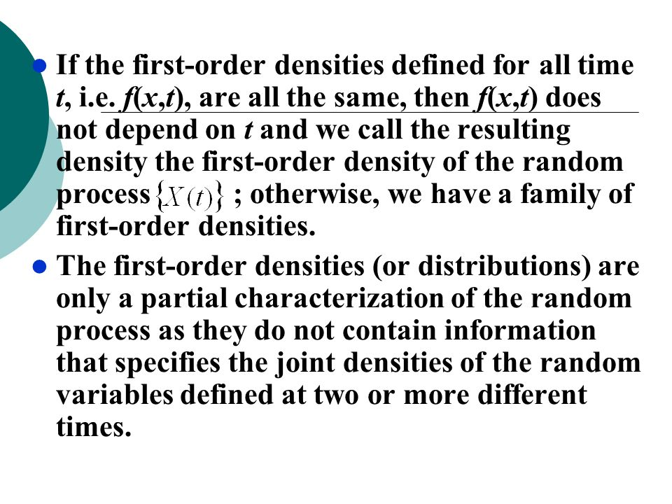 If the first-order densities defined for all time t, i.e. f(x,t), are all the same, then f(x,t) does not depend on t and we call the resulting density