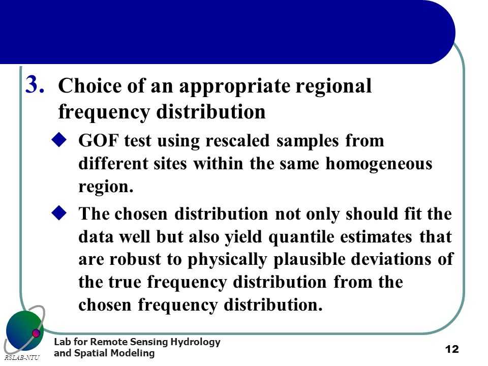 Lab for Remote Sensing Hydrology and Spatial Modeling RSLAB-NTU 12 3. Choice of an appropriate regional frequency distribution GOF test using rescaled