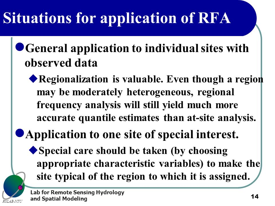Lab for Remote Sensing Hydrology and Spatial Modeling RSLAB-NTU 14 Situations for application of RFA General application to individual sites with obse