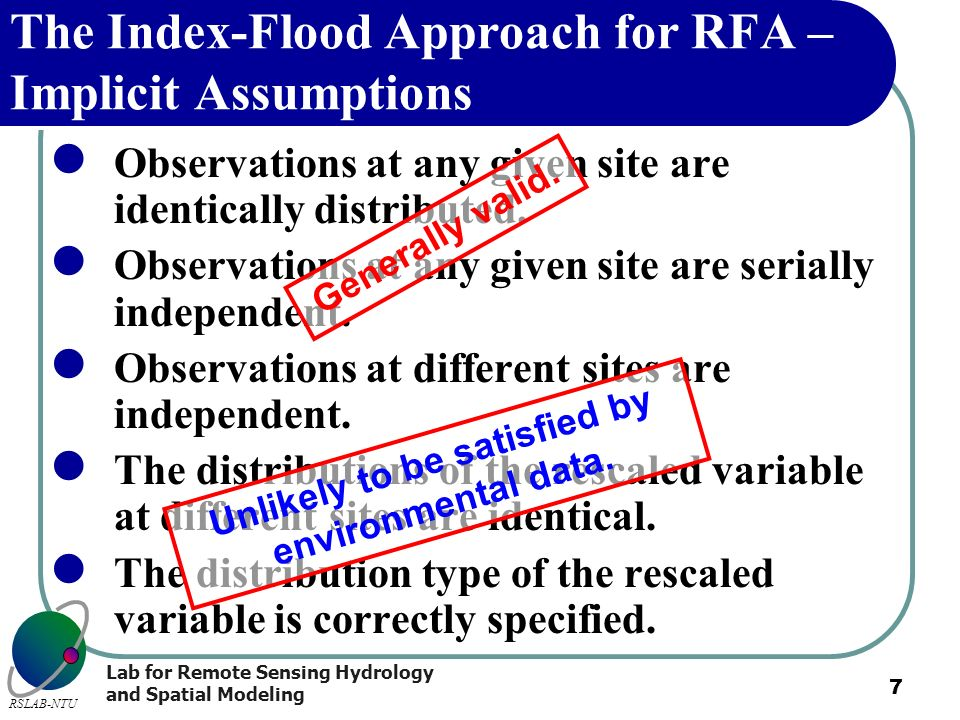 Lab for Remote Sensing Hydrology and Spatial Modeling RSLAB-NTU 7 The Index-Flood Approach for RFA – Implicit Assumptions Observations at any given si