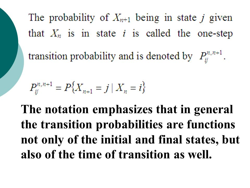 The notation emphasizes that in general the transition probabilities are functions not only of the initial and final states, but also of the time of transition as well.