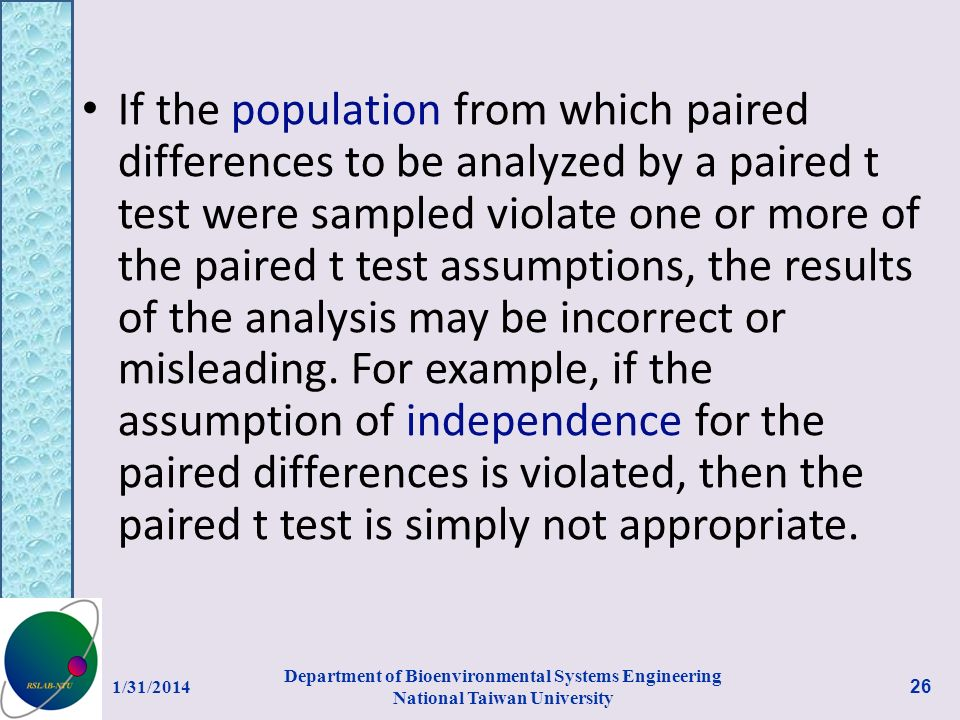 If the population from which paired differences to be analyzed by a paired t test were sampled violate one or more of the paired t test assumptions, the results of the analysis may be incorrect or misleading.
