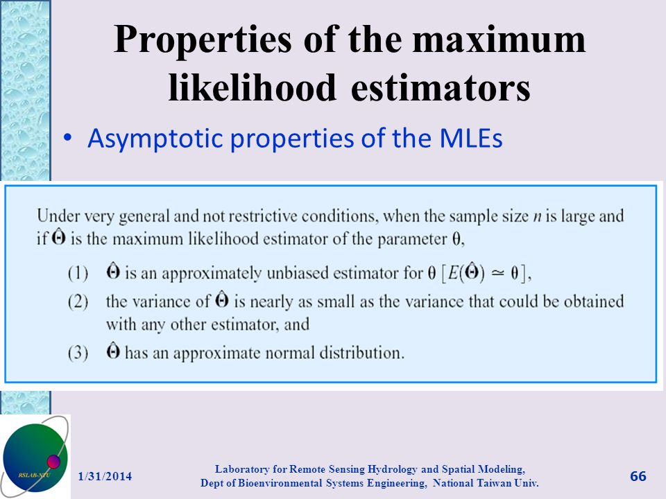 Properties of the maximum likelihood estimators Asymptotic properties of the MLEs 1/31/2014 Laboratory for Remote Sensing Hydrology and Spatial Modeling, Dept of Bioenvironmental Systems Engineering, National Taiwan Univ.