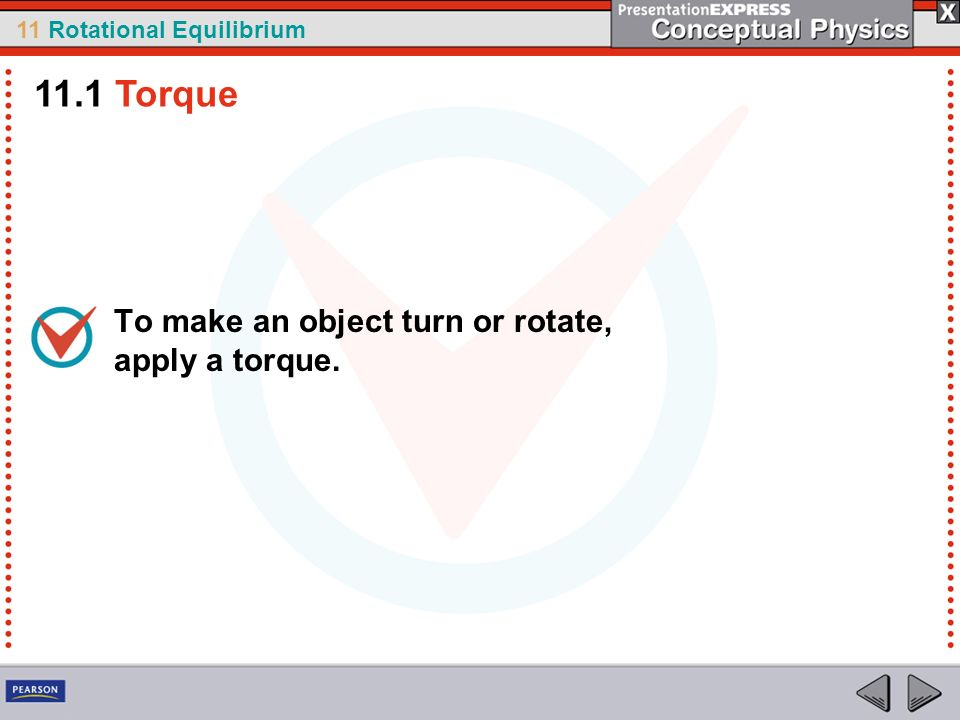11 Rotational Equilibrium How is the center of gravity of an everyday object related to its center of mass.