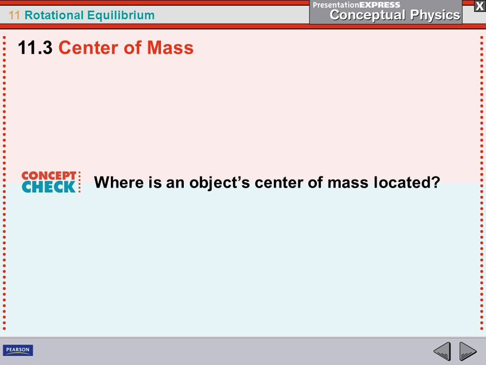 11 Rotational Equilibrium Where is an objects center of mass located? 11.3 Center of Mass