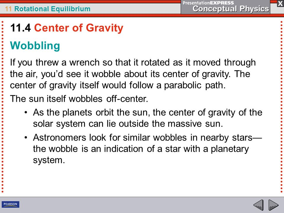 11 Rotational Equilibrium Wobbling If you threw a wrench so that it rotated as it moved through the air, youd see it wobble about its center of gravit