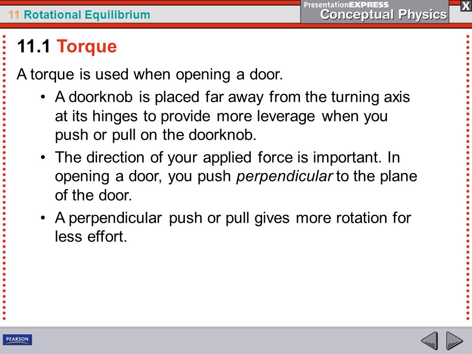11 Rotational Equilibrium When a perpendicular force is applied, the lever arm is the distance between the doorknob and the edge with the hinges.
