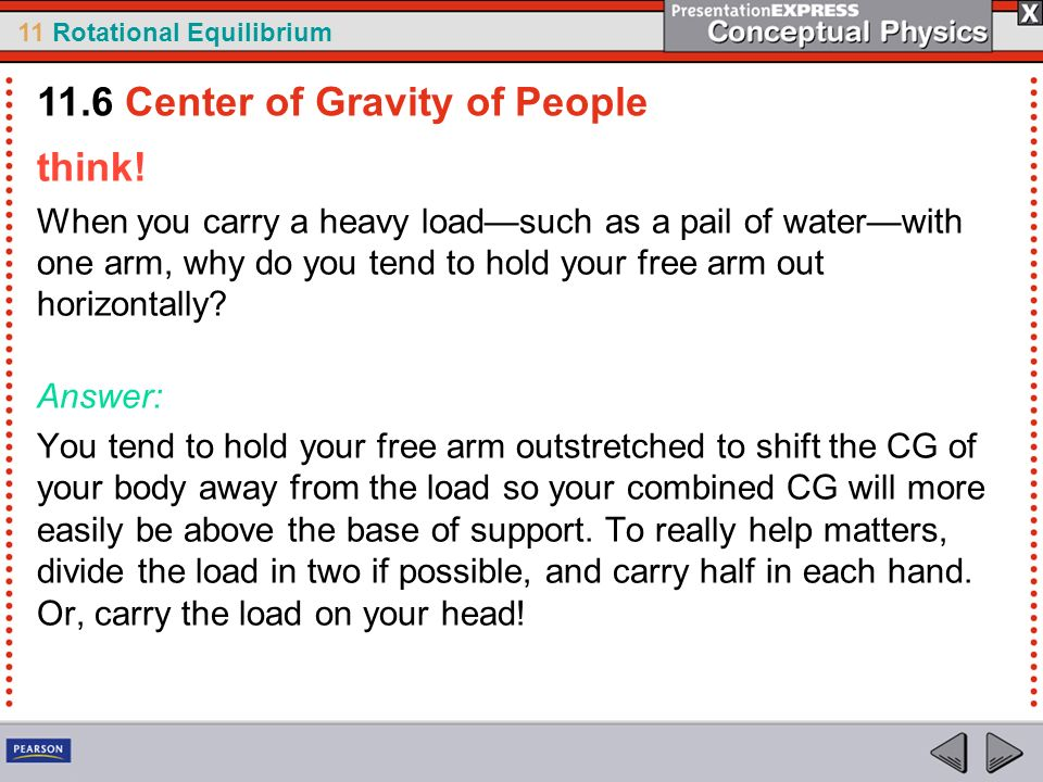 11 Rotational Equilibrium think! When you carry a heavy loadsuch as a pail of waterwith one arm, why do you tend to hold your free arm out horizontall