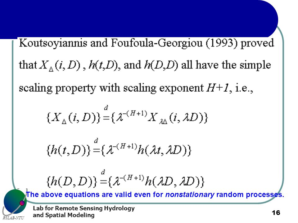 Lab for Remote Sensing Hydrology and Spatial Modeling RSLAB-NTU 16 The above equations are valid even for nonstationary random processes.