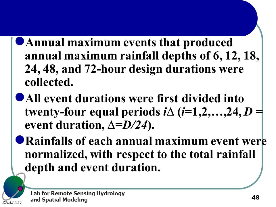 Lab for Remote Sensing Hydrology and Spatial Modeling RSLAB-NTU 48 Annual maximum events that produced annual maximum rainfall depths of 6, 12, 18, 24