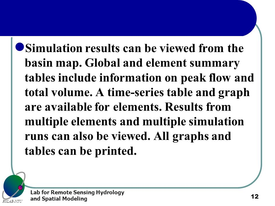 Lab for Remote Sensing Hydrology and Spatial Modeling RSLAB-NTU 12 Simulation results can be viewed from the basin map. Global and element summary tab