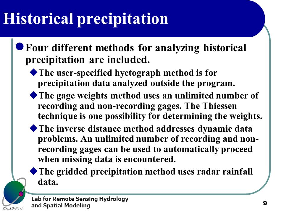 Lab for Remote Sensing Hydrology and Spatial Modeling RSLAB-NTU 9 Historical precipitation Four different methods for analyzing historical precipitati
