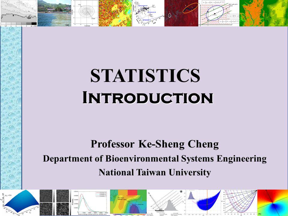 Introduction STATISTICS Introduction Professor Ke-Sheng Cheng Department of Bioenvironmental Systems Engineering National Taiwan University