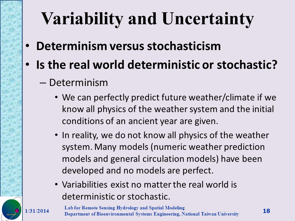 Variability and Uncertainty Determinism versus stochasticism Is the real world deterministic or stochastic? – Determinism We can perfectly predict fut