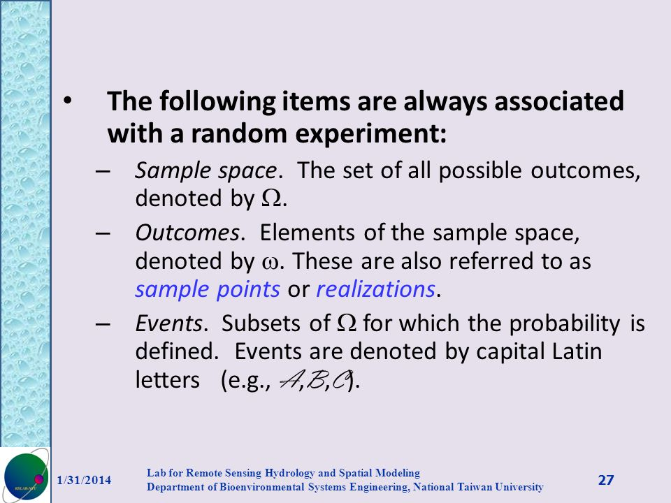 The following items are always associated with a random experiment: – Sample space. The set of all possible outcomes, denoted by. – Outcomes. Elements