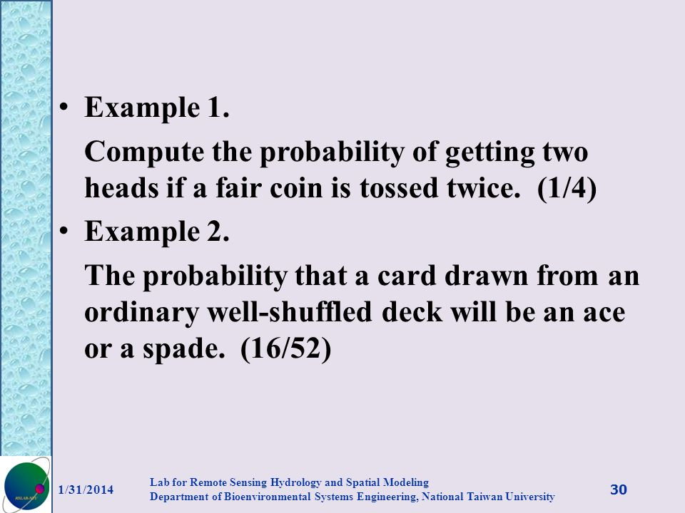 Example 1. Compute the probability of getting two heads if a fair coin is tossed twice. (1/4) Example 2. The probability that a card drawn from an ord