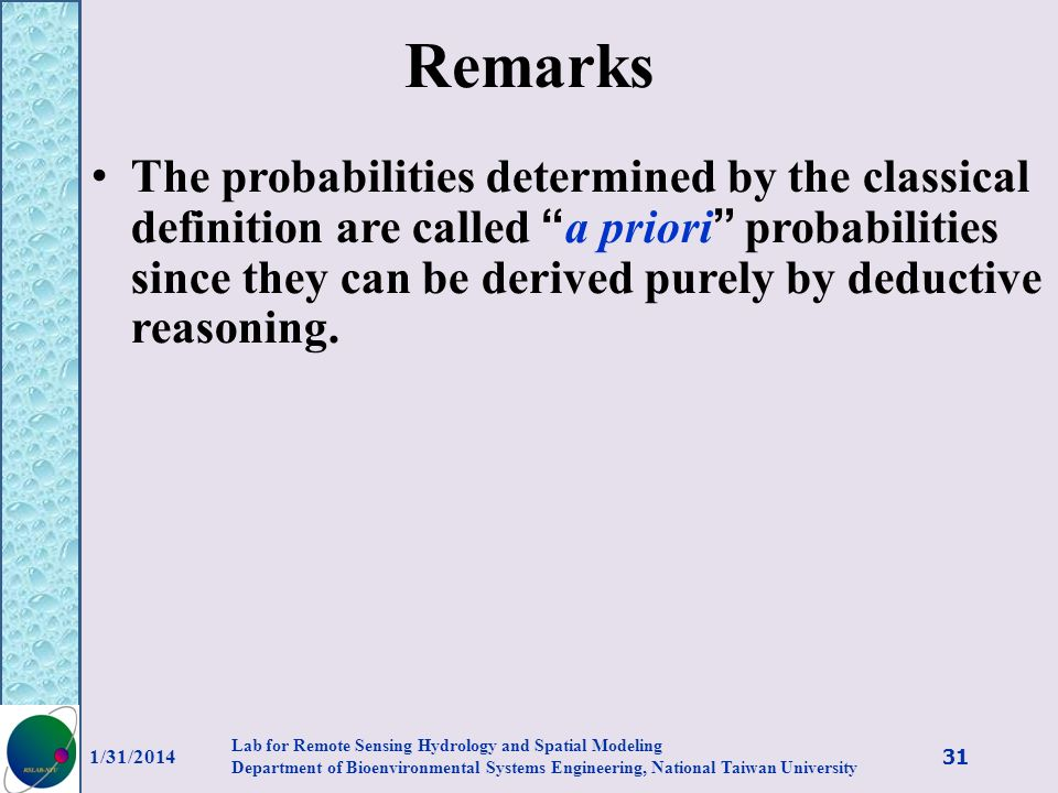 Remarks The probabilities determined by the classical definition are called a priori probabilities since they can be derived purely by deductive reaso