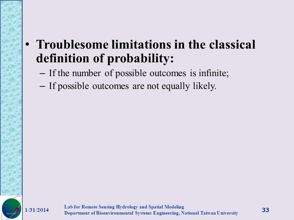 Troublesome limitations in the classical definition of probability: – If the number of possible outcomes is infinite; – If possible outcomes are not e