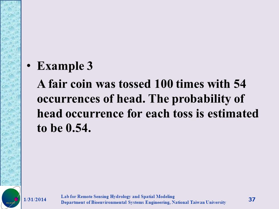 Example 3 A fair coin was tossed 100 times with 54 occurrences of head. The probability of head occurrence for each toss is estimated to be 0.54. 1/31