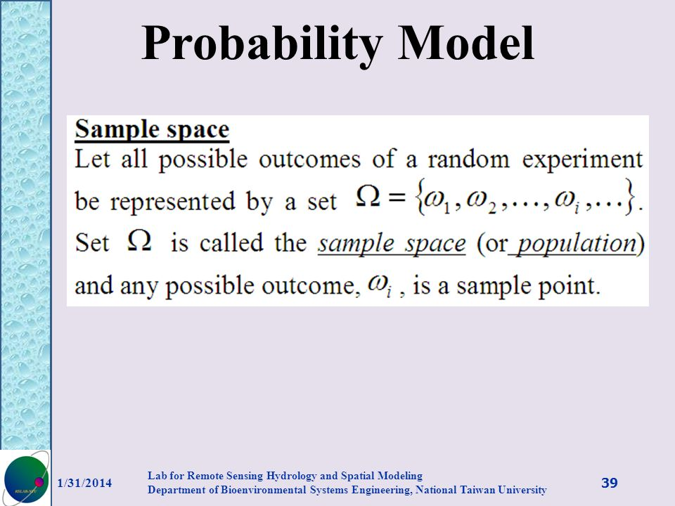 Probability Model 1/31/2014 39 Lab for Remote Sensing Hydrology and Spatial Modeling Department of Bioenvironmental Systems Engineering, National Taiw