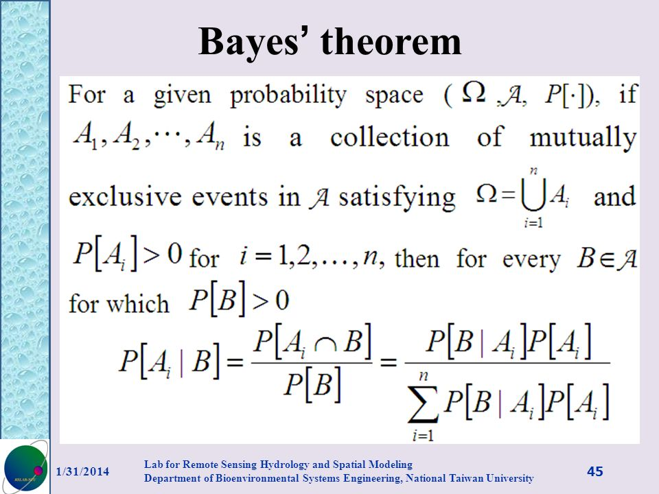 Bayes theorem 1/31/2014 45 Lab for Remote Sensing Hydrology and Spatial Modeling Department of Bioenvironmental Systems Engineering, National Taiwan U