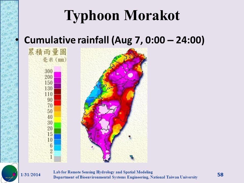 Typhoon Morakot Cumulative rainfall (Aug 7, 0:00 – 24:00) 1/31/2014 58 Lab for Remote Sensing Hydrology and Spatial Modeling Department of Bioenvironm