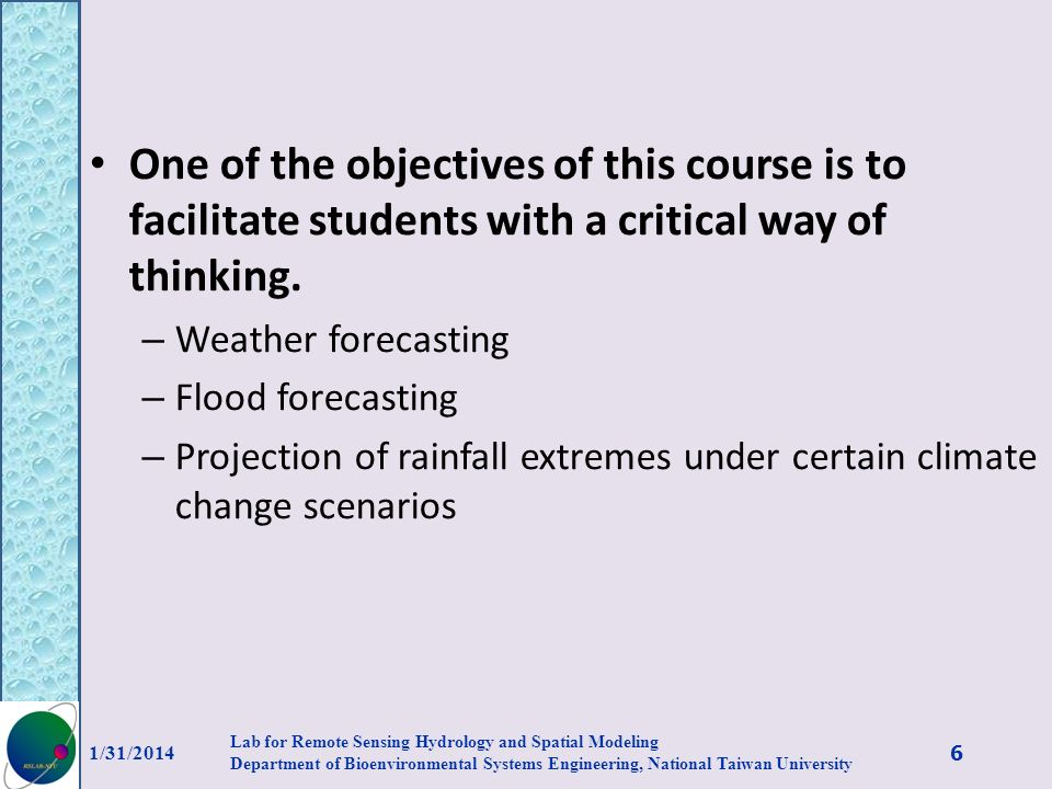 One of the objectives of this course is to facilitate students with a critical way of thinking. – Weather forecasting – Flood forecasting – Projection