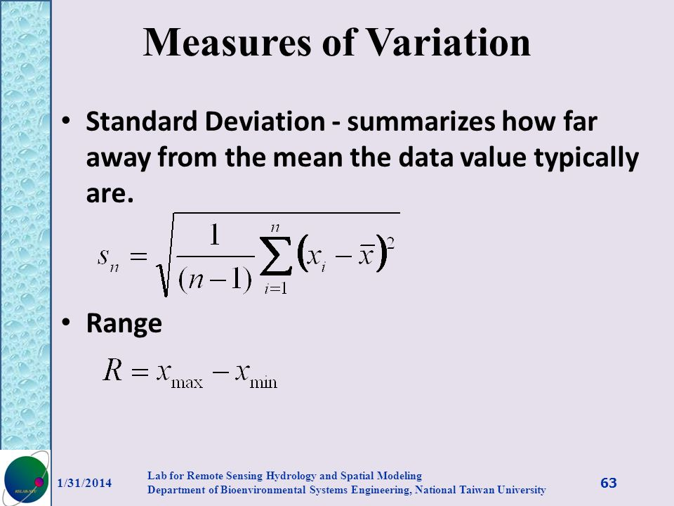 Measures of Variation Standard Deviation - summarizes how far away from the mean the data value typically are. Range 1/31/2014 63 Lab for Remote Sensi