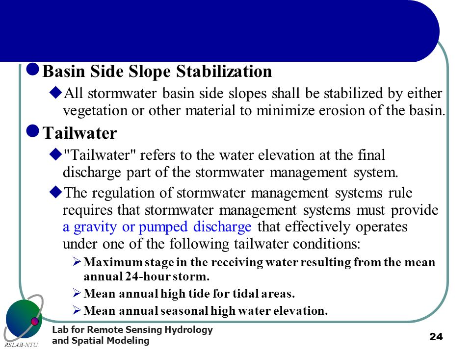 Lab for Remote Sensing Hydrology and Spatial Modeling RSLAB-NTU 24 Basin Side Slope Stabilization All stormwater basin side slopes shall be stabilized