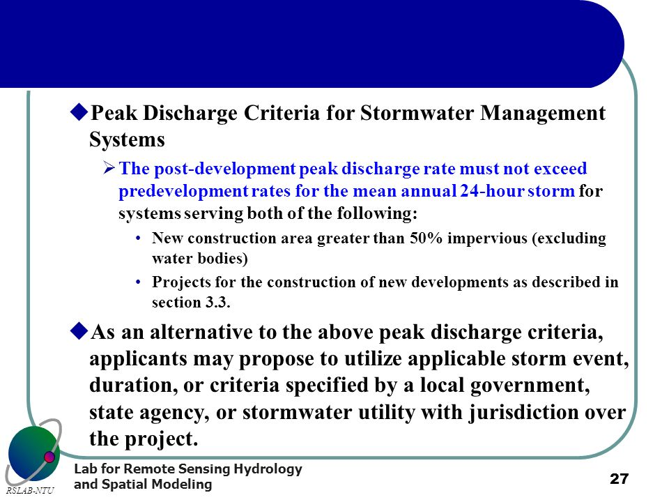 Lab for Remote Sensing Hydrology and Spatial Modeling RSLAB-NTU 27 Peak Discharge Criteria for Stormwater Management Systems The post-development peak